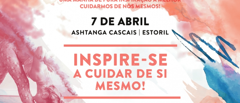 INSPIRING MORNINGS, one morning of pure inspiration to take better care of ourselves, April 7th, Ashtanga Cascais, Estoril